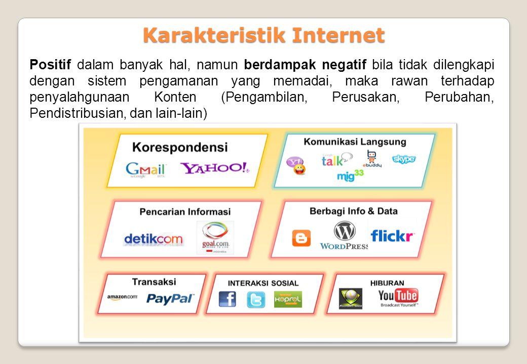 Karakteristik Internet Positif dalam banyak hal, namun berdampak negatif bila tidak dilengkapi dengan sistem pengamanan yang memadai, maka rawan terha