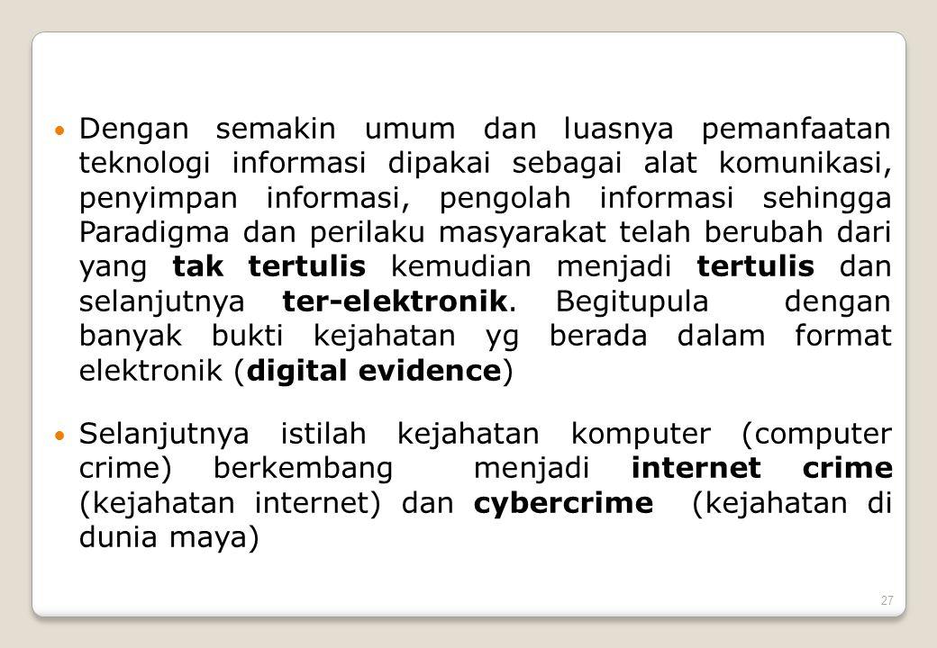 27  Dengan semakin umum dan luasnya pemanfaatan teknologi informasi dipakai sebagai alat komunikasi, penyimpan informasi, pengolah informasi sehingga