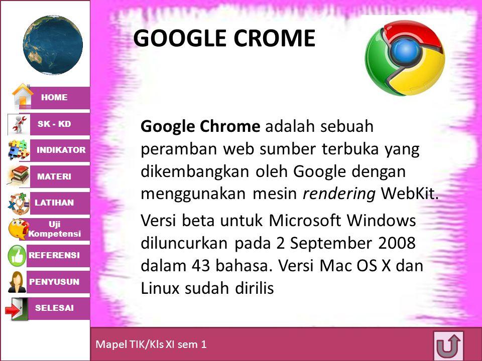HOME SK - KD INDIKATOR MATERI LATIHAN Uji Kompetensi REFERENSI PENYUSUN SELESAI Mapel TIK/Kls XI sem 1 GOOGLE CROME Google Chrome adalah sebuah peramb