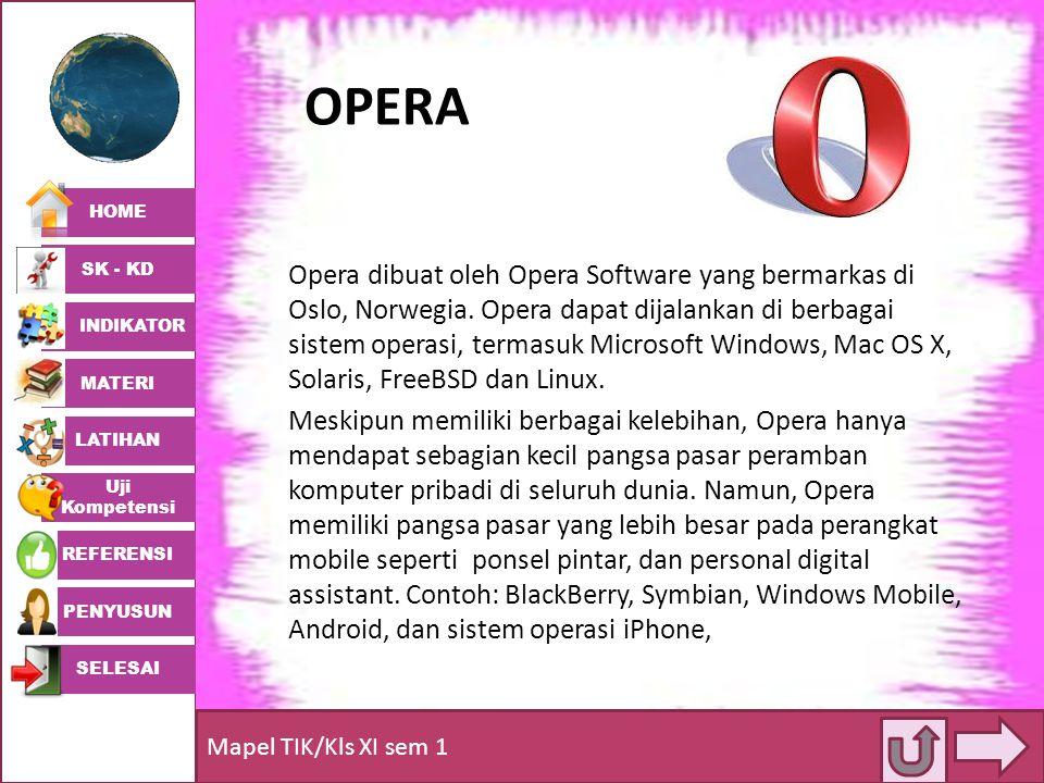 HOME SK - KD INDIKATOR MATERI LATIHAN Uji Kompetensi REFERENSI PENYUSUN SELESAI Mapel TIK/Kls XI sem 1 OPERA Opera dibuat oleh Opera Software yang ber