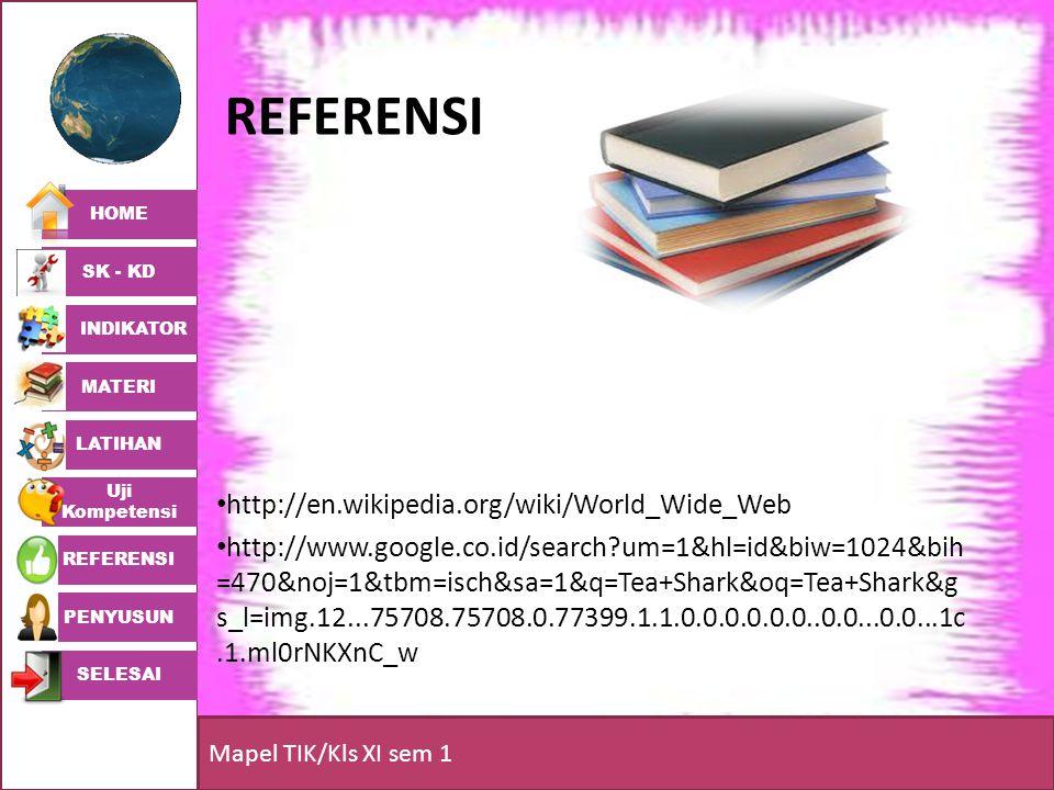HOME SK - KD INDIKATOR MATERI LATIHAN Uji Kompetensi REFERENSI PENYUSUN SELESAI Mapel TIK/Kls XI sem 1 REFERENSI • http://en.wikipedia.org/wiki/World_