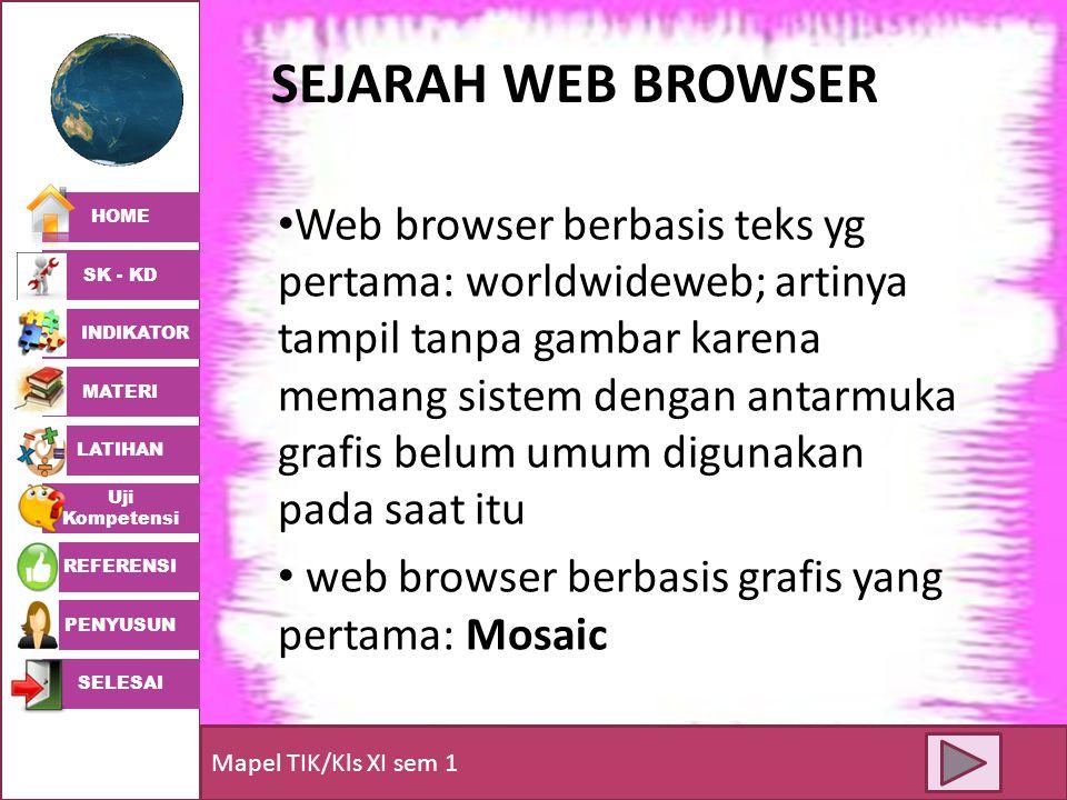 HOME SK - KD INDIKATOR MATERI LATIHAN Uji Kompetensi REFERENSI PENYUSUN SELESAI Mapel TIK/Kls XI sem 1 SEJARAH WEB BROWSER • Web browser berbasis teks