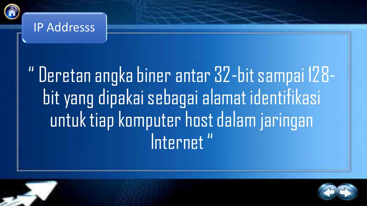 IP Addresss Deretan angka biner antar 32-bit sampai 128- bit yang dipakai sebagai alamat identifikasi untuk tiap komputer host dalam jaringan Internet