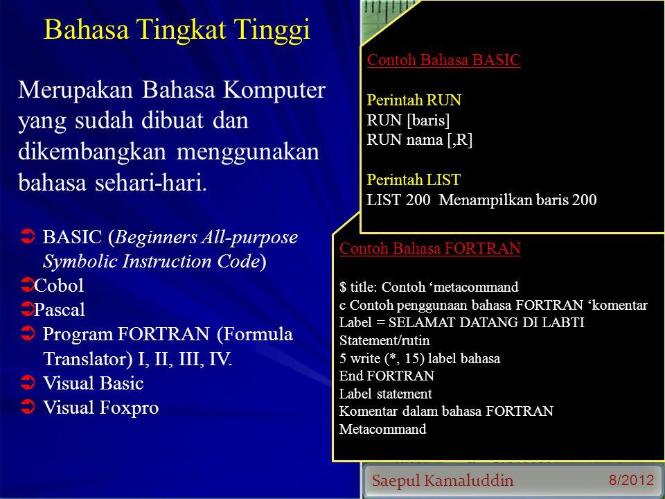 Saepul Kamaluddin 8/2012 Bahasa Tingkat Tinggi Merupakan Bahasa Komputer yang sudah dibuat dan dikembangkan menggunakan bahasa sehari-hari.