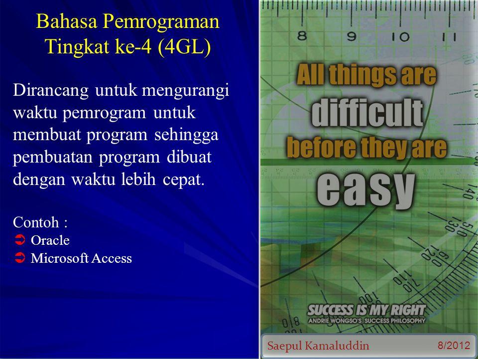 Saepul Kamaluddin 8/2012 Bahasa Pemrograman Tingkat ke-4 (4GL) Dirancang untuk mengurangi waktu pemrogram untuk membuat program sehingga pembuatan program dibuat dengan waktu lebih cepat.