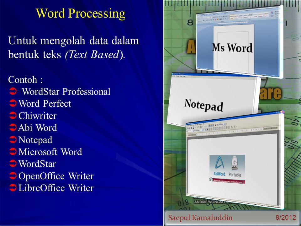 Saepul Kamaluddin 8/2012 Word Processing Untuk mengolah data dalam bentuk teks (Text Based).