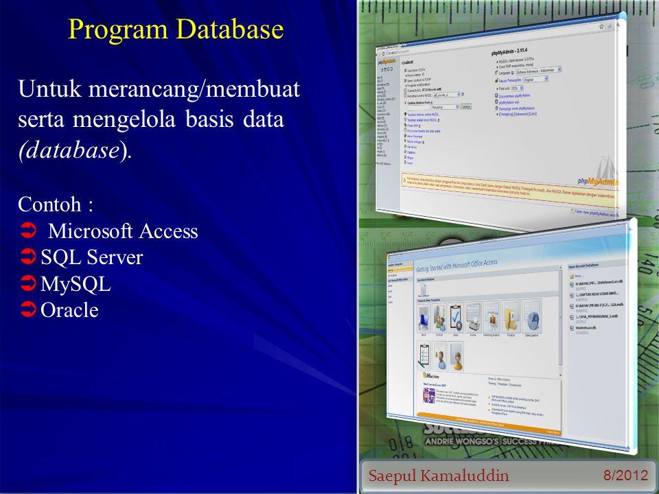 Saepul Kamaluddin 8/2012 Program Database Untuk merancang/membuat serta mengelola basis data (database).