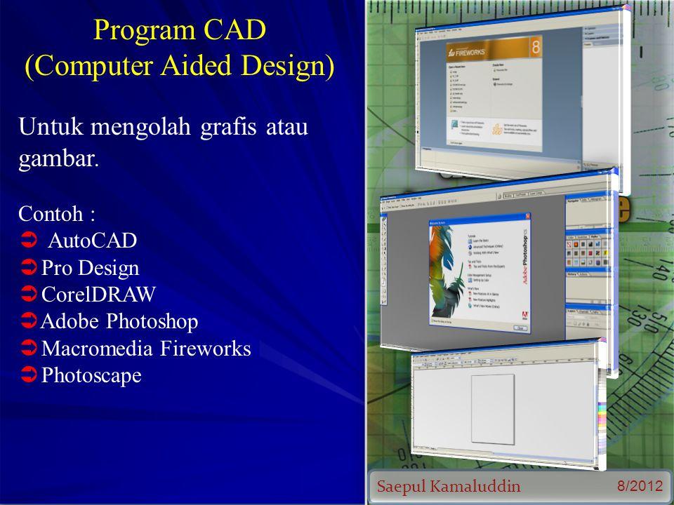 Saepul Kamaluddin 8/2012 Program CAD (Computer Aided Design) Untuk mengolah grafis atau gambar.