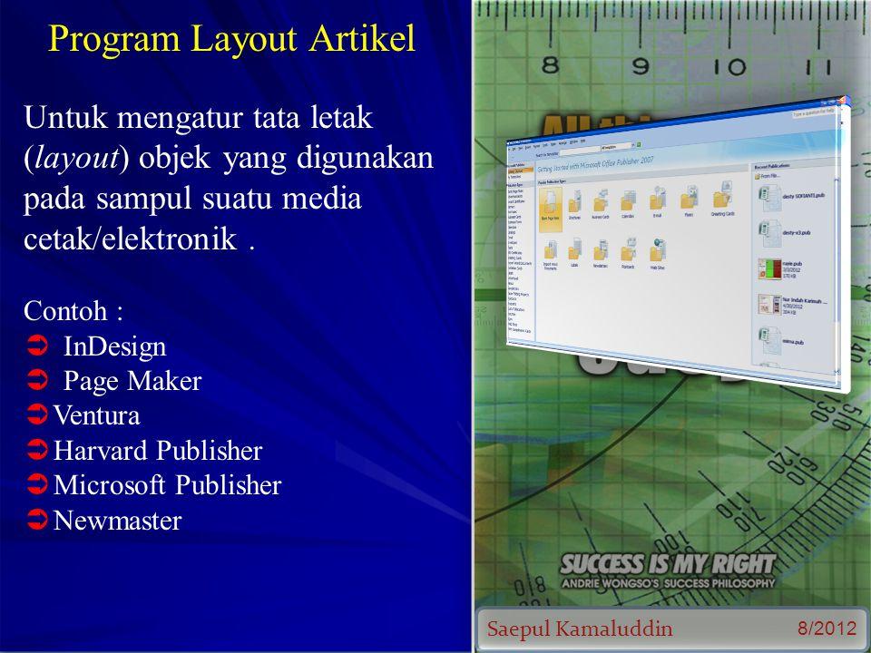 Saepul Kamaluddin 8/2012 Program Layout Artikel Untuk mengatur tata letak (layout) objek yang digunakan pada sampul suatu media cetak/elektronik.