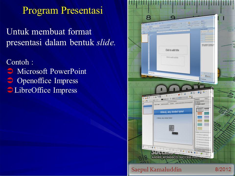 Saepul Kamaluddin 8/2012 Program Presentasi Untuk membuat format presentasi dalam bentuk slide.