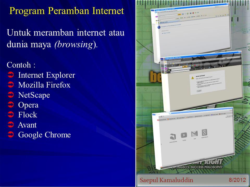 Saepul Kamaluddin 8/2012 Program Peramban Internet Untuk meramban internet atau dunia maya (browsing).