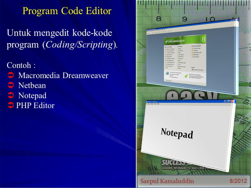 Saepul Kamaluddin 8/2012 Program Code Editor Untuk mengedit kode-kode program (Coding/Scripting).