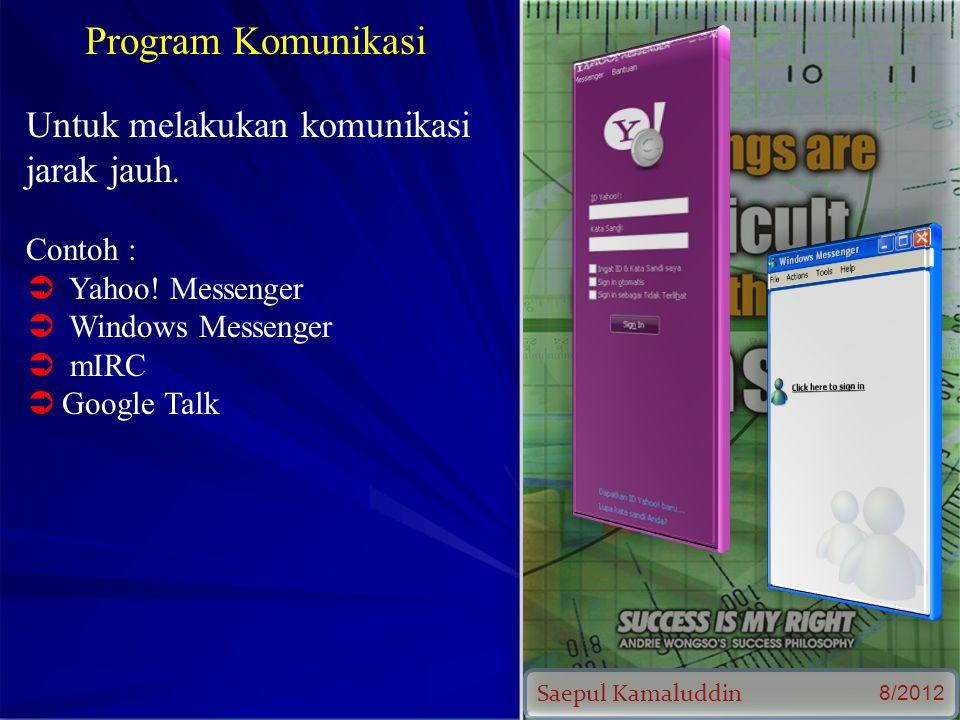 Saepul Kamaluddin 8/2012 Program Komunikasi Untuk melakukan komunikasi jarak jauh.