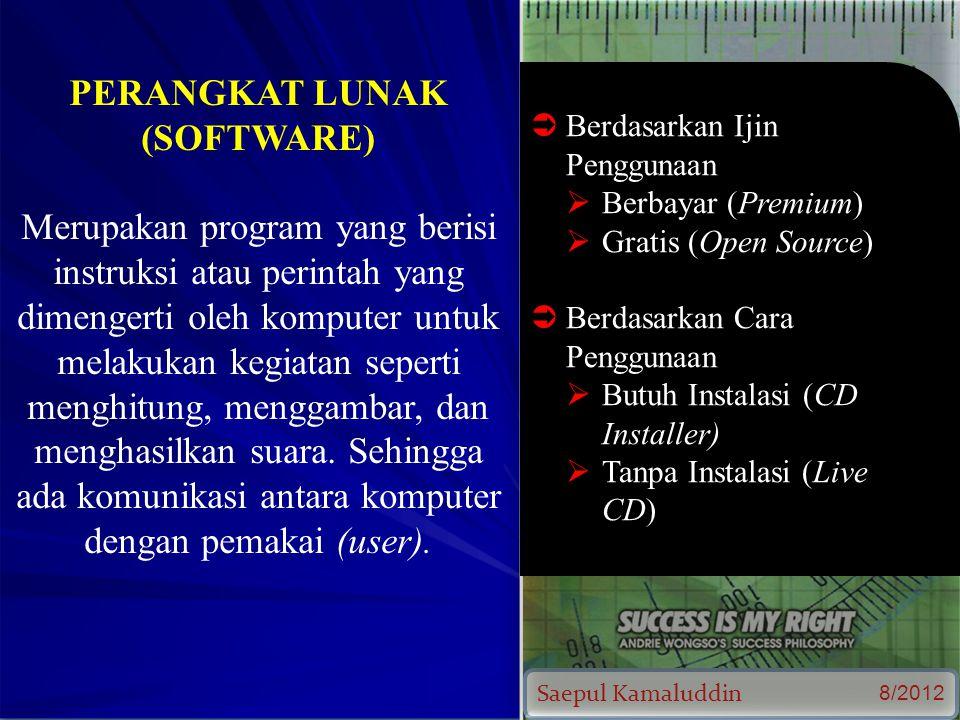 Saepul Kamaluddin 8/2012 PERANGKAT LUNAK (SOFTWARE) Merupakan program yang berisi instruksi atau perintah yang dimengerti oleh komputer untuk melakukan kegiatan seperti menghitung, menggambar, dan menghasilkan suara.