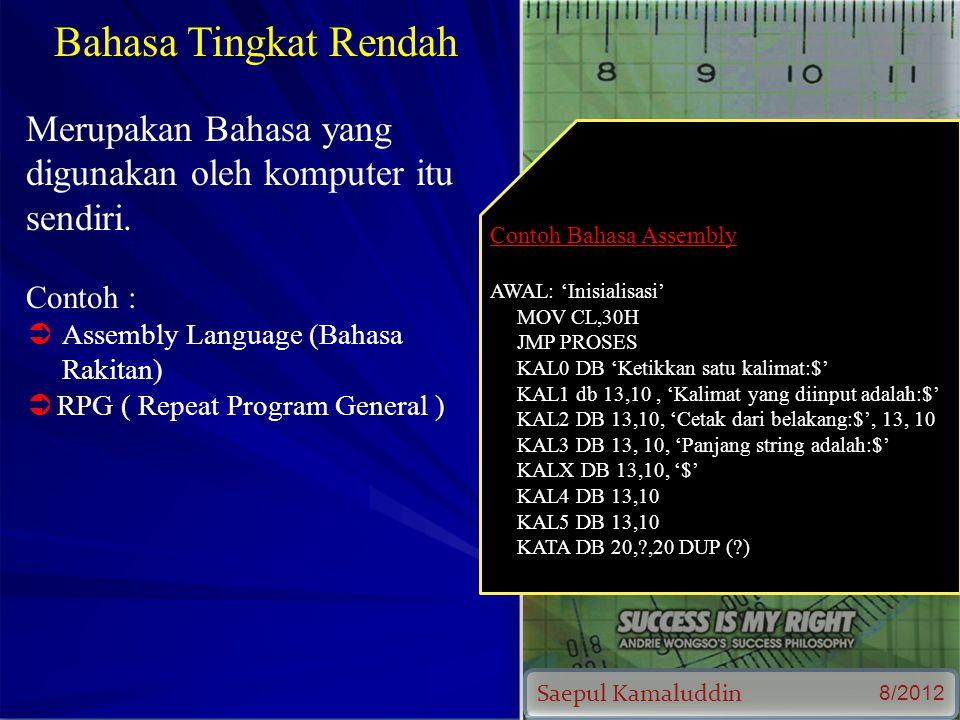 Saepul Kamaluddin 8/2012 Bahasa Tingkat Rendah Merupakan Bahasa yang digunakan oleh komputer itu sendiri.