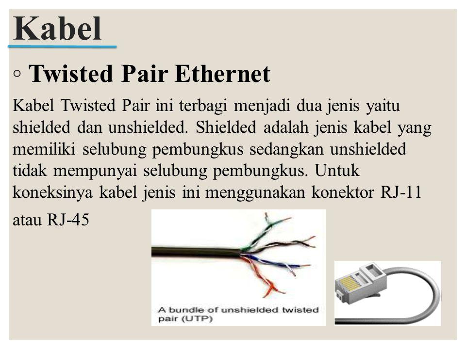 ◦ Twisted Pair Ethernet Kabel Twisted Pair ini terbagi menjadi dua jenis yaitu shielded dan unshielded. Shielded adalah jenis kabel yang memiliki selu