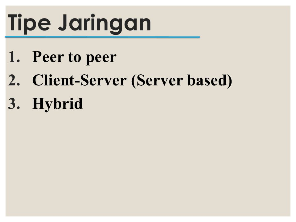 1.Peer to peer 2.Client-Server (Server based) 3.Hybrid Tipe Jaringan
