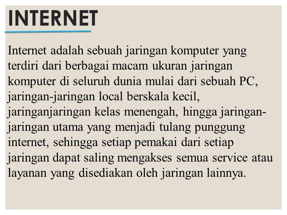 Internet adalah sebuah jaringan komputer yang terdiri dari berbagai macam ukuran jaringan komputer di seluruh dunia mulai dari sebuah PC, jaringan-jar
