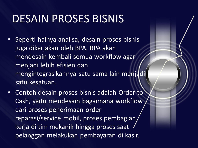 DESAIN PROSES BISNIS • Seperti halnya analisa, desain proses bisnis juga dikerjakan oleh BPA.