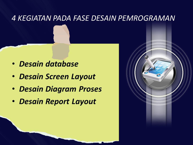 4 KEGIATAN PADA FASE DESAIN PEMROGRAMAN • Desain database • Desain Screen Layout • Desain Diagram Proses • Desain Report Layout