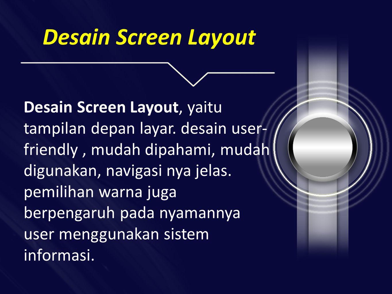 Desain Screen Layout Desain Screen Layout, yaitu tampilan depan layar.