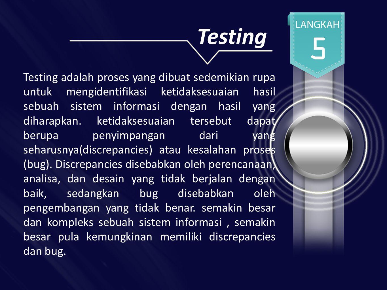 Testing Testing adalah proses yang dibuat sedemikian rupa untuk mengidentifikasi ketidaksesuaian hasil sebuah sistem informasi dengan hasil yang diharapkan.