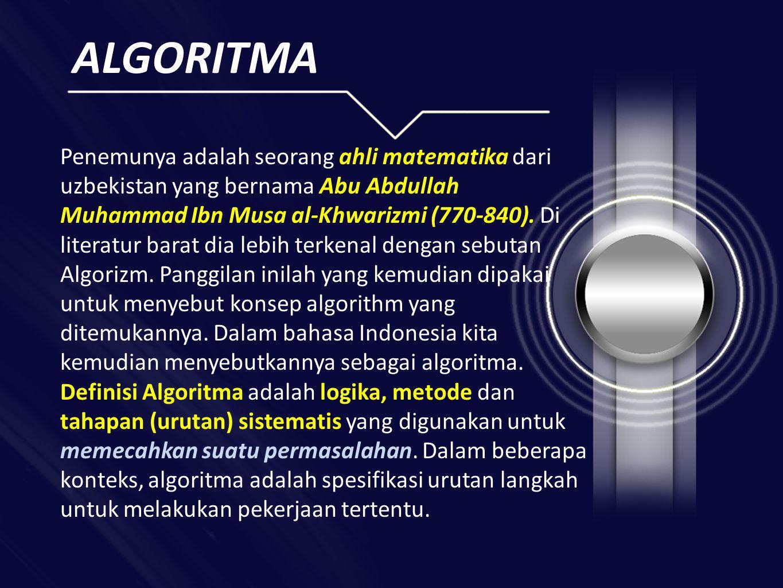 ALGORITMA Penemunya adalah seorang ahli matematika dari uzbekistan yang bernama Abu Abdullah Muhammad Ibn Musa al-Khwarizmi (770-840).