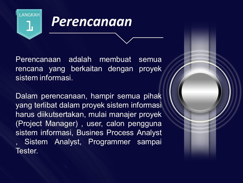 Perencanaan Perencanaan adalah membuat semua rencana yang berkaitan dengan proyek sistem informasi.