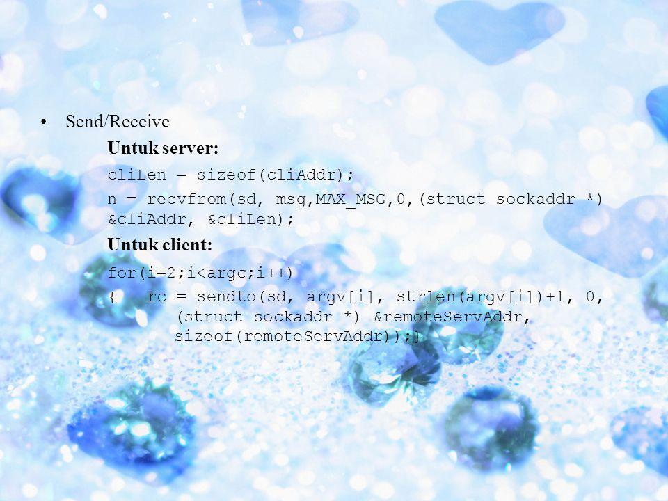 •Send/Receive Untuk server: cliLen = sizeof(cliAddr); n = recvfrom(sd, msg,MAX_MSG,0,(struct sockaddr *) &cliAddr, &cliLen); Untuk client: for(i=2;i<a