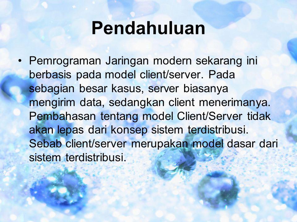 Pendahuluan •Pemrograman Jaringan modern sekarang ini berbasis pada model client/server. Pada sebagian besar kasus, server biasanya mengirim data, sed