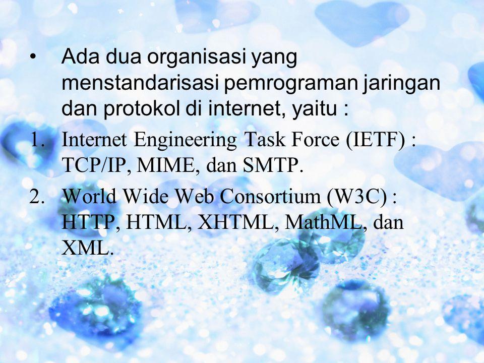 •Ada dua organisasi yang menstandarisasi pemrograman jaringan dan protokol di internet, yaitu : 1.Internet Engineering Task Force (IETF) : TCP/IP, MIM