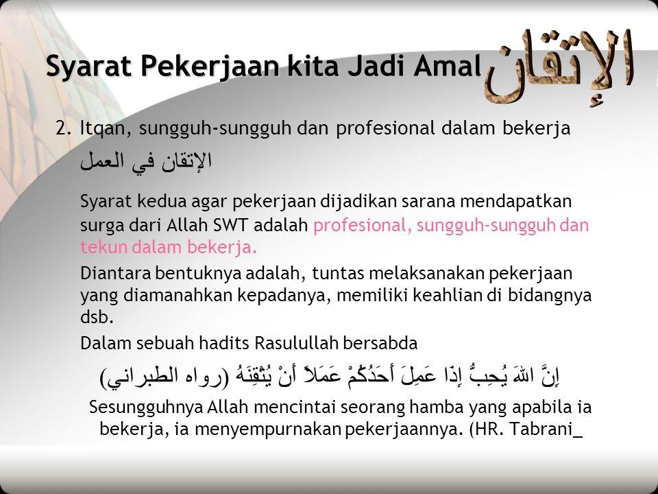 Syarat Pekerjaan kita Jadi Amal 3.