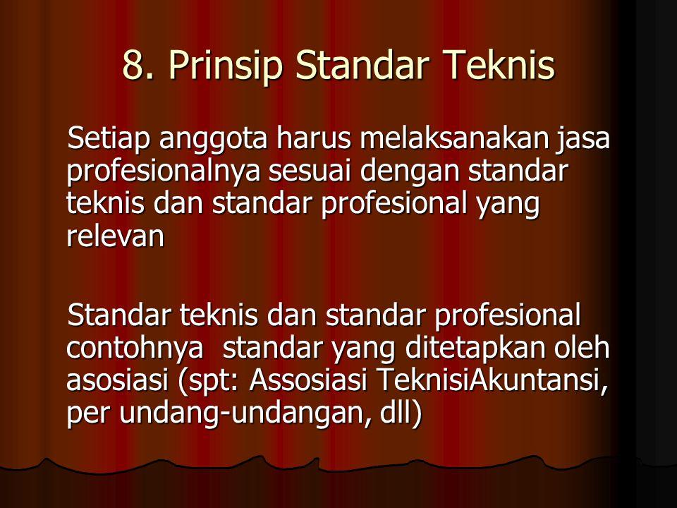 8. Prinsip Standar Teknis Setiap anggota harus melaksanakan jasa profesionalnya sesuai dengan standar teknis dan standar profesional yang relevan Stan