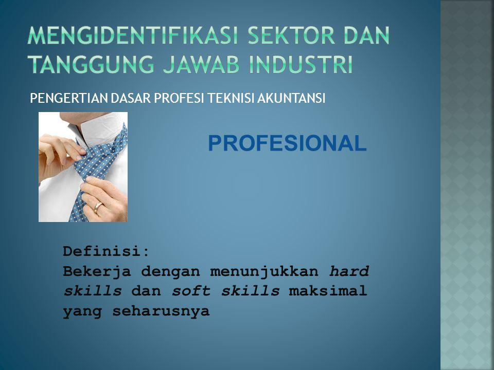 PENGERTIAN DASAR PROFESI TEKNISI AKUNTANSI Definisi: Bekerja dengan menunjukkan hard skills dan soft skills maksimal yang seharusnya PROFESIONAL