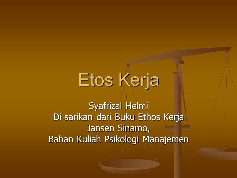 Etos Kerja Syafrizal Helmi Di sarikan dari Buku Ethos Kerja Jansen Sinamo, Bahan Kuliah Psikologi Manajemen