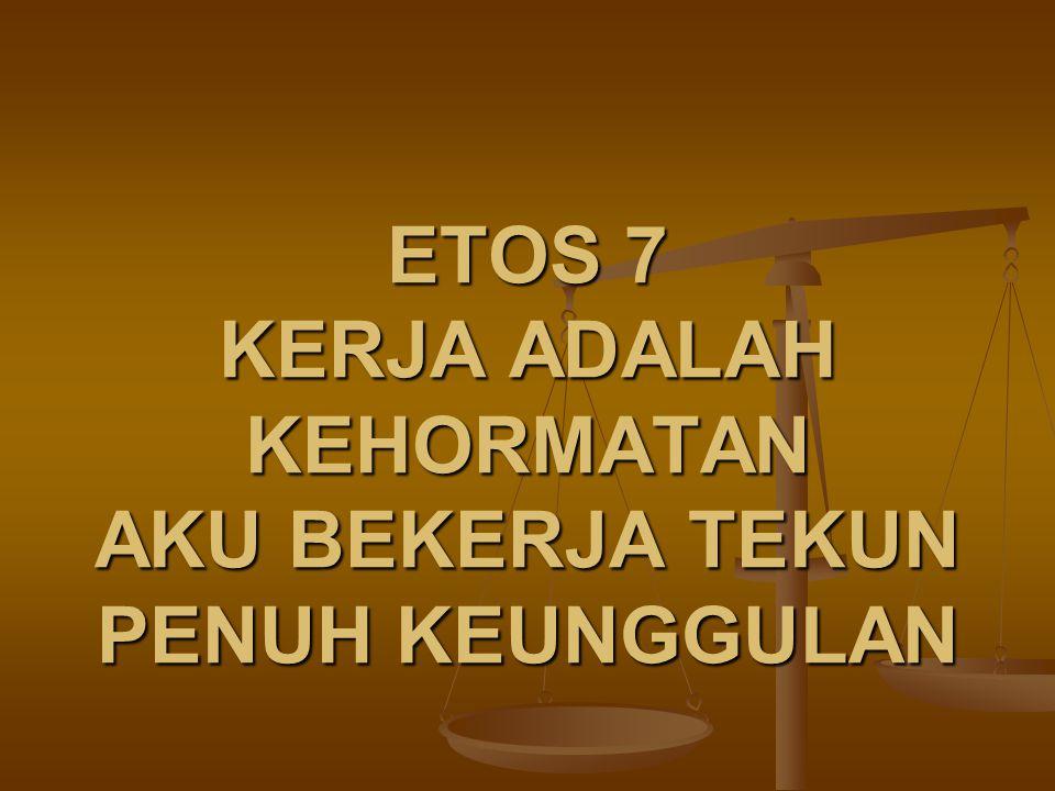 ETOS 7 KERJA ADALAH KEHORMATAN AKU BEKERJA TEKUN PENUH KEUNGGULAN