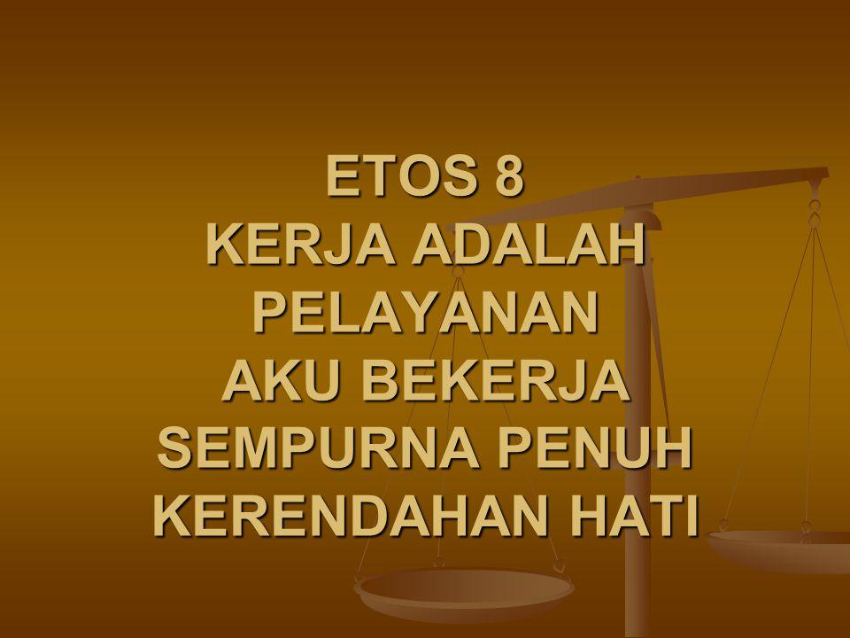 ETOS 8 KERJA ADALAH PELAYANAN AKU BEKERJA SEMPURNA PENUH KERENDAHAN HATI