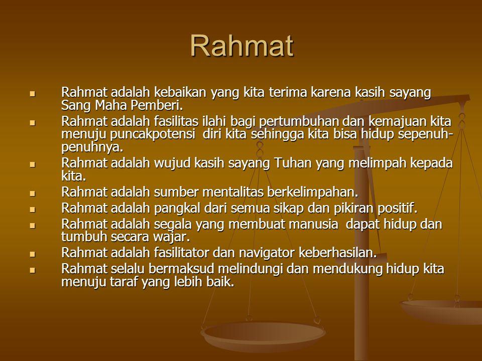 Rahmat  Rahmat adalah kebaikan yang kita terima karena kasih sayang Sang Maha Pemberi.  Rahmat adalah fasilitas ilahi bagi pertumbuhan dan kemajuan