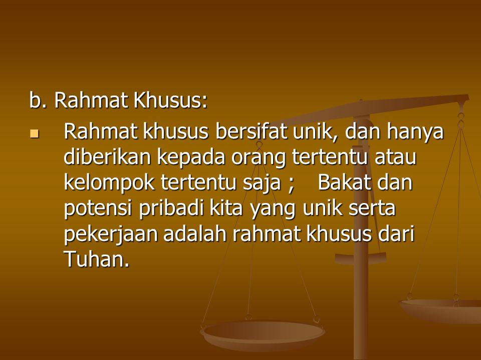 b. Rahmat Khusus:  Rahmat khusus bersifat unik, dan hanya diberikan kepada orang tertentu atau kelompok tertentu saja ; Bakat dan potensi pribadi kit