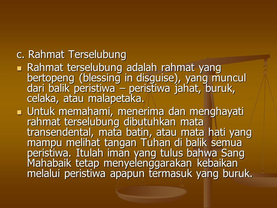 c. Rahmat Terselubung  Rahmat terselubung adalah rahmat yang bertopeng (blessing in disguise), yang muncul dari balik peristiwa – peristiwa jahat, bu