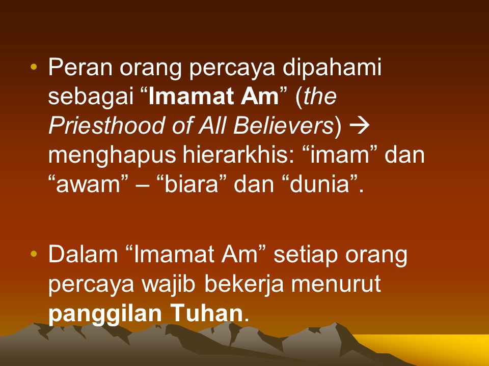 "•Peran orang percaya dipahami sebagai ""Imamat Am"" (the Priesthood of All Believers)  menghapus hierarkhis: ""imam"" dan ""awam"" – ""biara"" dan ""dunia"". •"