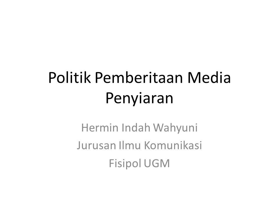 Politik Pemberitaan Media Penyiaran Hermin Indah Wahyuni Jurusan Ilmu Komunikasi Fisipol UGM