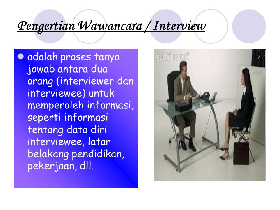Pengertian Wawancara / Interview  adalah proses tanya jawab antara dua orang (interviewer dan interviewee) untuk memperoleh informasi, seperti inform