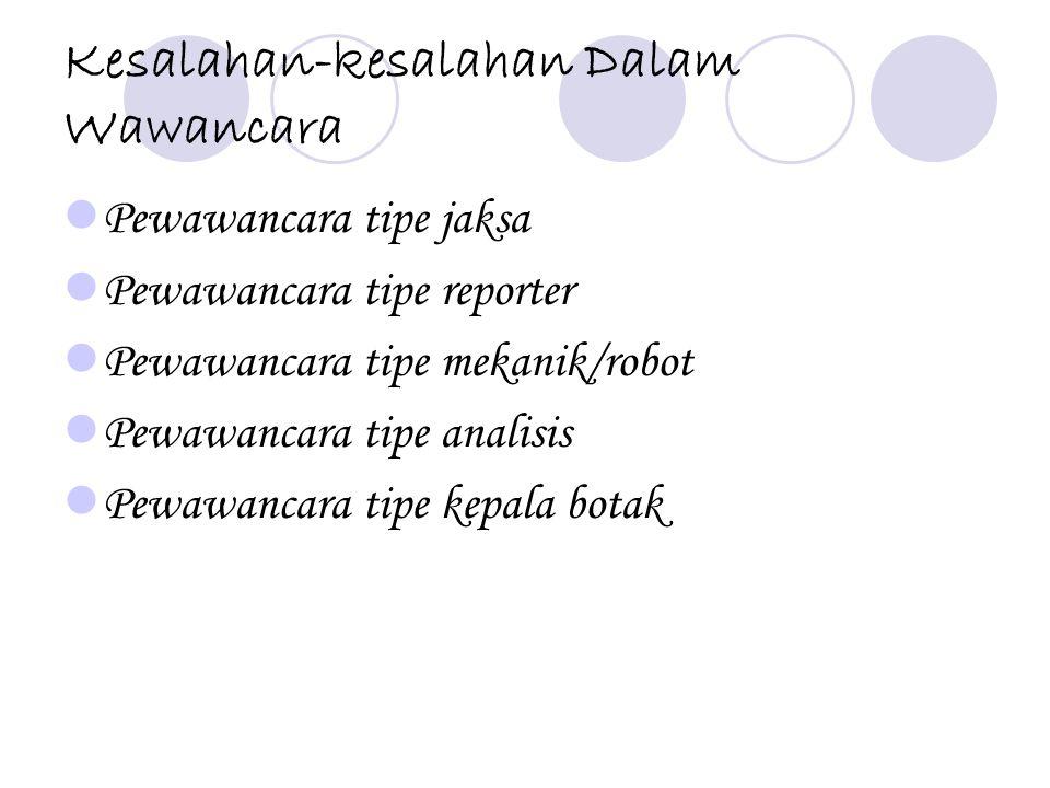 Kesalahan-kesalahan Dalam Wawancara PP ewawancara tipe jaksa PP ewawancara tipe reporter PP ewawancara tipe mekanik/robot PP ewawancara tipe a