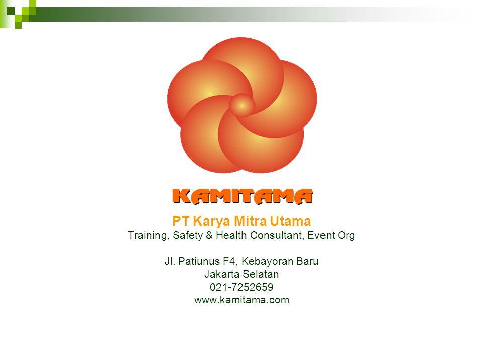 PT Karya Mitra Utama Training, Safety & Health Consultant, Event Org Jl. Patiunus F4, Kebayoran Baru Jakarta Selatan 021-7252659 www.kamitama.com