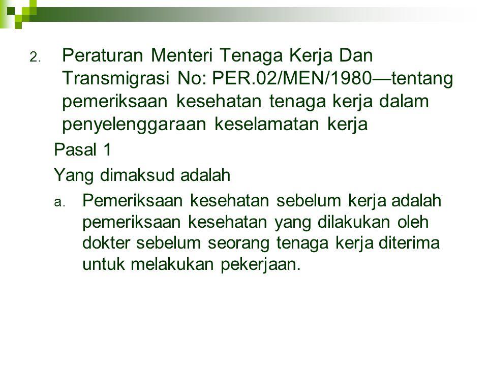 2. Peraturan Menteri Tenaga Kerja Dan Transmigrasi No: PER.02/MEN/1980—tentang pemeriksaan kesehatan tenaga kerja dalam penyelenggaraan keselamatan ke