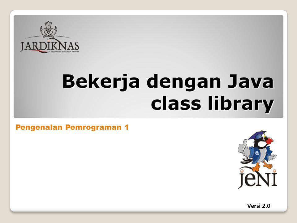 Pengenalan Pemrograman 1 Versi 2.0 Bekerja dengan Java class library