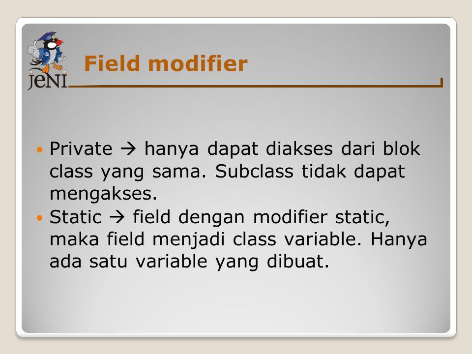 Field modifier  Private  hanya dapat diakses dari blok class yang sama.