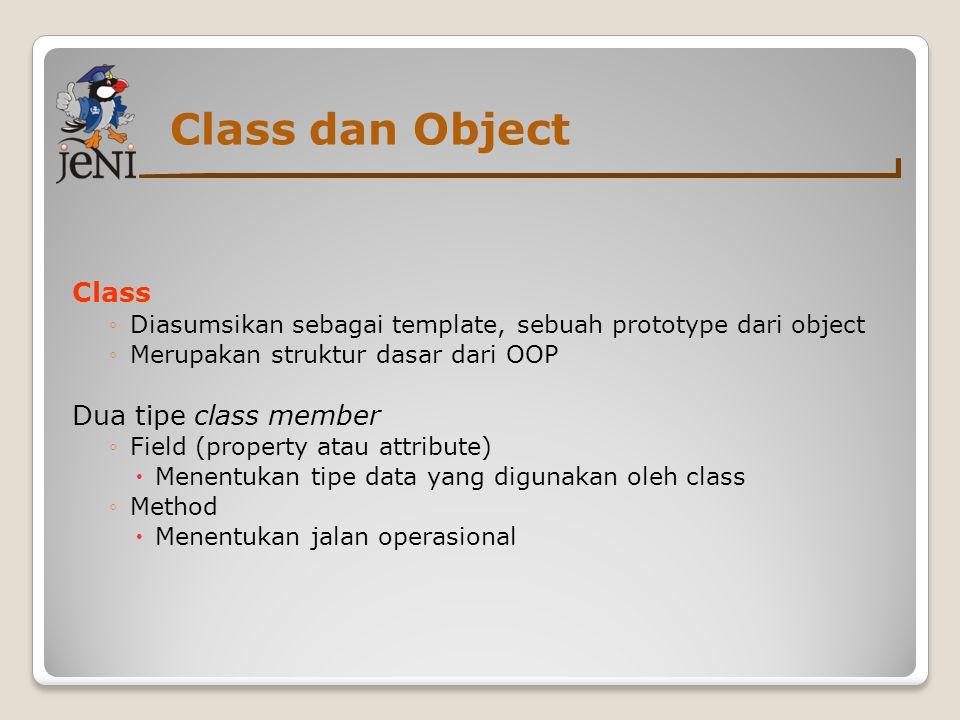 Class dan Object Class ◦Diasumsikan sebagai template, sebuah prototype dari object ◦Merupakan struktur dasar dari OOP Dua tipe class member ◦Field (property atau attribute)   Menentukan tipe data yang digunakan oleh class ◦Method  Menentukan jalan operasional