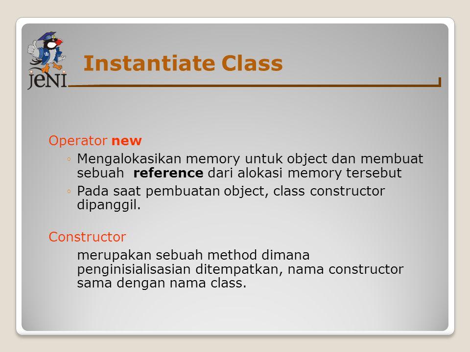 Instantiate Class Operator new ◦Mengalokasikan memory untuk object dan membuat sebuah reference dari alokasi memory tersebut ◦Pada saat pembuatan object, class constructor dipanggil.
